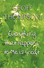 Everything That Happens to Me is Great by Geoff Thompson (Hardback, 2008)
