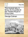 The Musical Lady. a Farce. as It Is Acted at the Theatre-Royal in Drury-Lane. by George Colman (Paperback / softback, 2010)