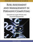 Risk Assessment and Management in Pervasive Computing: Operational, Legal, Ethical, and Financial Perspectives by IGI Global (Hardback, 2008)