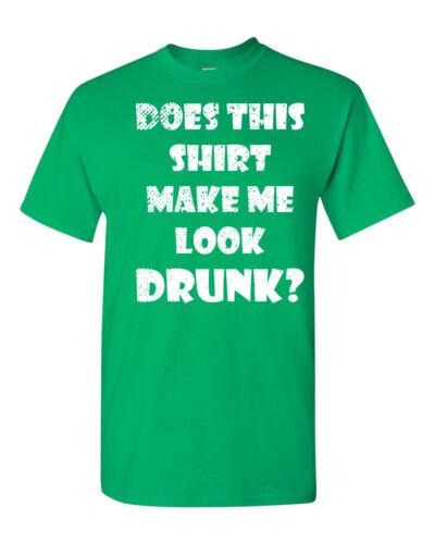 St Patrick/'s Does This Shirt Make Me Look Drunk Men/'s Tee Shirt 1773