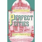 Perfect Cities: Chicago's Utopias of 1893 by James Gilbert (Paperback, 1993)