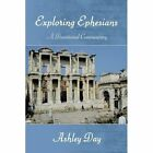 Exploring Ephesians a Devotional Commentary 9781468545975 by Ashley Day