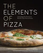 The Elements of Pizza : Unlocking the Secrets to World-Class Pies at Home by Ken Forkish (2016, Hardcover)