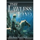 The Lawless Land Rex Mumford iUniverse Paperback 9780595272983