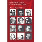 The Political Culture of the American Whigs by Daniel Walker Howe (Paperback, 1984)
