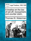 A Treatise on the Law of Set-Off, Recoupment, and Counter Claim. by Thomas W Waterman (Paperback / softback, 2010)