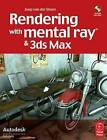 Rendering with Mental Ray and 3ds Max by Joep Van der Steen (Paperback, 2007)