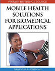 Mobile Health Solutions for Biomedical Applications by IGI Global (Hardback, 2009)