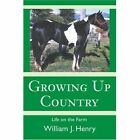 Growing Up Country: Life on the Farm by William J Henry (Paperback / softback, 2003)