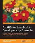 ArcGIS for JavaScript Developers by Example by Jayakrishnan Vijayaraghavan, Yogesh Dhanapal (Paperback, 2016)