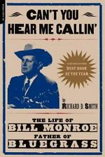 Can't You Hear Me Calling: The Life Of Bill Monroe, Father Of Bluegrass: By S...
