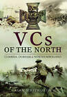 VCs of the North: Cumbria, Durham and Northumberland by Alan Whitworth (Hardback, 2015)