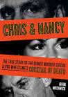 Chris and Nancy: The True Story of the Benoit Murder-suicide and Pro Wrestling's Cocktail by Irvin Muchnick (Paperback, 2009)