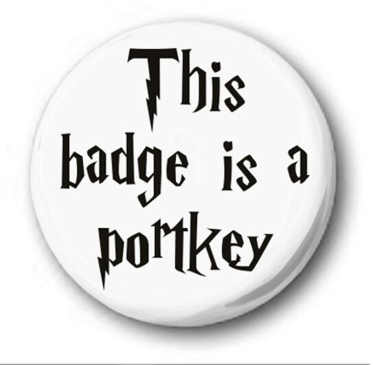 THIS BADGE IS A PORTKEY  - 1 inch / 25mm Button Badge - Novelty Harry Potter