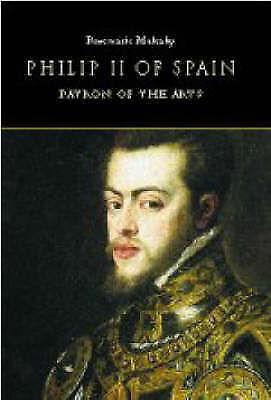 Philip II of Spain, Patron of the Arts by Mulcahy, Rosemarie