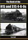 The Book of the H15 and S15 4-6-0S by Peter Swift (Hardback, 2012)