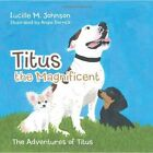 Titus the Magnificent: The Adventures of Titus by Lucille M Johnson (Paperback / softback, 2013)