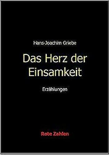 Herz der Einsamkeit von Griebe, Hans-Joachim