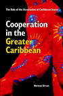 Cooperation in the Greater Caribbean: The Role of the Association of Caribbean States by Norman Girvan (Paperback, 2006)