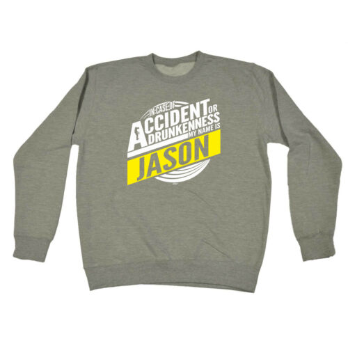 Jason In Case Of Accident Or Drunkenness Funny Novelty Sweatshirt Jumper Top