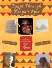 Egypt Through Kenya's Eyes a Four Year Old's Account of Her Trip to Africa