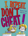 I Repeat, Don't Cheat! by Margery Cuyler (Other book format, 2010)