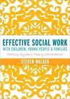 Effective Social Work with Children, Young People and Families: Putting Systems Theory into Practice by Steven D. Walker (Hardback, 2012)