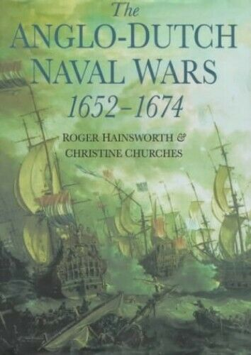 The Anglo-Dutch Naval Wars, 1652-74 by Churches, Christine Hardback Book The