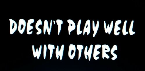 Doesn/'t Play Well With Others Sticker Decal Car for any flat surface Funny