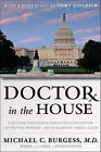 Doctor in the House: A Physician-Turned-Congressman Offers His Prescription for Scrapping Obamacare - And Saving America's Medical System by Michael C Burgess (Hardback, 2011)