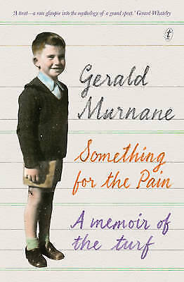 1 of 1 - Something for the Pain: A Memoir of the Turf by Gerald Murnane Large Paperback
