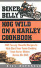 Biker Billy's HOG Wild on a Harley Cookbook: 200 Fiercely Flavorful Recipes to Kick-Start Your Home Cooking from Harley Riders Across the USA by Bill Hufnagle (Paperback, 2003)