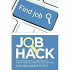 Job Hack: The Quick & Easy-To-Use Guide to Finding and Getting the Job You Want by Carisa Montooth (Paperback / softback, 2014)