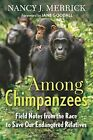 Among Chimpanzees: Field Notes from the Race to Save Our Endangered Relatives by Nancy J. Merrick (Paperback, 2015)