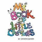 My Book of Little Creatures by Christine Gordon (Paperback / softback, 2014)