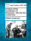 A History of the Constitution of Minnesota: With the First Verified Text. by William Anderson (Paperback / softback, 2010)