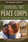 The Complete Guide to Joining the Peace Corps: What You Need to Know Explained Simply by Sharlee DiMenichi (Paperback, 2011)