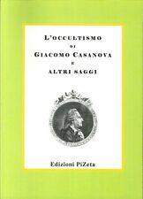 L'occultismo di Giacomo Casanova e altri saggi. - [Edizioni Pizeta]