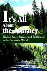 It's All about the Journey: Finding Peace, Success and Fulfillment in the Corporate World by Paula Gamonal (Hardback, 2003)