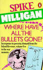 Where Have All the Bullets Gone? by Spike Milligan (Paperback, 1986)