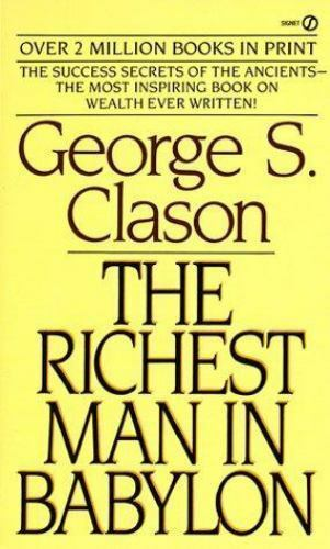 The Richest Man in Babylon : The Success Secrets of the