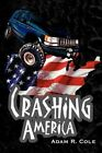 Crashing America by Adam Cole 9780595284283 Paperback 2003