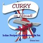 Curry on Abroad: Indian Recipes for the British Ex Pat by Mrs Shiraz J Irani (Paperback / softback, 2016)