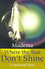 Where the Sun Don't Shine:  I Survived That by Madema (Paperback / softback, 2001)