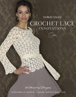 Crochet Lace Innovations: 20 Dazzling Designs in Broomstick, Hairpin, Tunisian, and Exploded Lace by Doris Chan (Paperback, 2010)