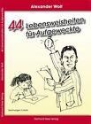 44 Lebensweisheiten für Aufgeweckte von Alexander Wolf (2012, Taschenbuch)