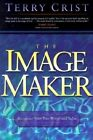 The Image Maker: Recognize Your True Worth and Value by Terry Crist (Paperback / softback, 2000)