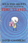 Selected Shorts and Other Methods of Time Travel by David Goodberg (Hardback, 2011)