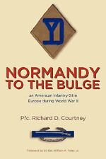 Normandy to the Bulge: an American Infantry GI in Europe During World War II...