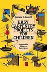 Easy Carpentry Projects for Children by Jerone E. Leavitt (Paperback, 1987)